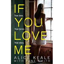 If You Love Me: True love. True terror. True story. by Alice Keale, 9780008205256
