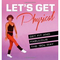 Let's Get Physical: Get fit and fabulous the '80s way by Ashley Davies, 9780008277833