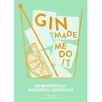 Gin Made Me Do It: 60 Beautifully Botanical Cocktails by Jassy Davis, 9780008280307