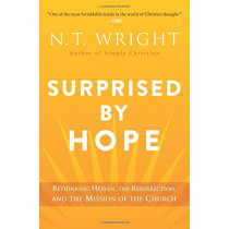 Surprised by Hope: Rethinking Heaven, the Resurrection, and the Mission of the Church by N T Wright, 9780062089977