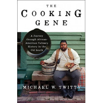 The Cooking Gene: A Journey Through African American Culinary History in the Old South by Michael W Twitty, 9780062379290