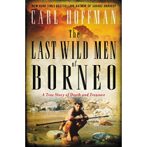 The Last Wild Men of Borneo: A True Story of Death and Treasure by Carl Hoffman, 9780062439024