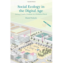 Social Ecology in the Digital Age: Solving Complex Problems in a Globalized World by Daniel Stokols, 9780128141885