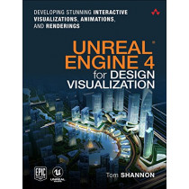 Unreal Engine 4 for Design Visualization: Developing Stunning Interactive Visualizations, Animations, and Renderings by Tom Shannon, 9780134680705