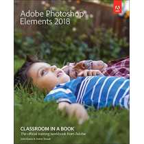 Adobe Photoshop Elements 2018 Classroom in a Book by Dr John Evans, 9780134844350