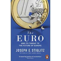 The Euro: And its Threat to the Future of Europe by Joseph Stiglitz, 9780141983240