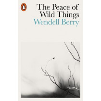 The Peace of Wild Things: And Other Poems by Wendell Berry, 9780141987125