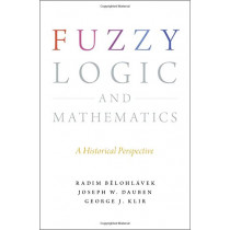 Fuzzy Logic and Mathematics: A Historical Perspective by Radim Belohlavek, 9780190200015