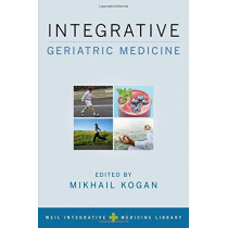 Integrative Geriatric Medicine by Mikhail Kogan, 9780190466268