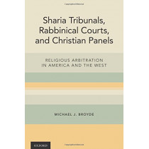 Sharia Tribunals, Rabbinical Courts, and Christian Panels: Religious Arbitration in America and the West by Michael J. Broyde, 9780190640286