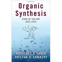 Organic Synthesis: State of the Art, 2013-2015 by Douglass F. Taber, 9780190646165