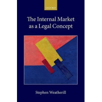 The Internal Market as a Legal Concept by Stephen Weatherill, 9780198794806