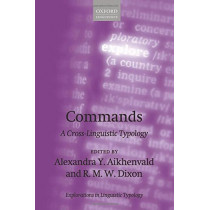 Commands: A Cross-Linguistic Typology by Alexandra Y. Aikhenvald, 9780198803225