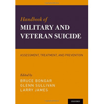 Handbook of Military and Veteran Suicide: Assessment, Treatment, and Prevention by Bruce Bongar, 9780199873616