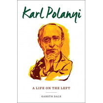 Karl Polanyi: A Life on the Left by Dr. Gareth Dale, 9780231176095