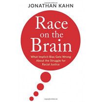 Race on the Brain: What Implicit Bias Gets Wrong About the Struggle for Racial Justice by Jonathan Kahn, 9780231184243