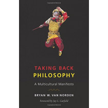 Taking Back Philosophy: A Multicultural Manifesto by Bryan W. Van Norden, 9780231184373