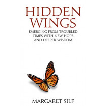 Hidden Wings: Emerging from troubled times with new hope and deeper wisdom by Margaret Silf, 9780232533330
