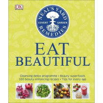 Neal's Yard Remedies Eat Beautiful: Cleansing detox programme * Beauty superfoods* 100 Beauty-enhancing recipes* Tips for every age by Tipper Lewis, 9780241254707