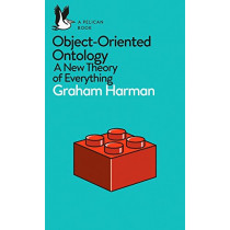 Object-Oriented Ontology: A New Theory of Everything by Graham Harman, 9780241269152