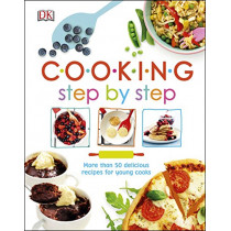 Cooking Step By Step: More than 50 Delicious Recipes for Young Cooks by DK, 9780241300374