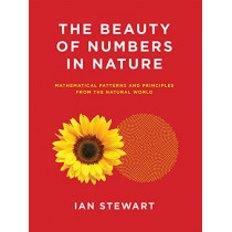 The Beauty of Numbers in Nature: Mathematical Patterns and Principles from the Natural World by Ian Stewart, 9780262534284