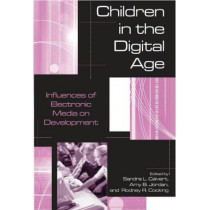 Children in the Digital Age: Influences of Electronic Media on Development by Sandra L. Calvert, 9780275976521