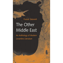 The Other Middle East: An Anthology of Modern Levantine Literature by Franck Salameh, 9780300204445