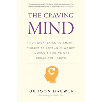The Craving Mind: From Cigarettes to Smartphones to Love - Why We Get Hooked and How We Can Break Bad Habits by Judson Brewer, 9780300234367