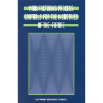 Manufacturing Process Controls for the Industries of the Future by National Research Council, 9780309061841