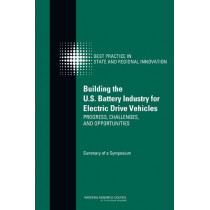 Building the U.S. Battery Industry for Electric Drive Vehicles: Progress, Challenges, and Opportunities: Summary of a Symposium by Subcommittee on Electric Drive Battery Research and Development Activities, 9780309254526