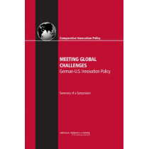 Meeting Global Challenges: German-U.S. Innovation Policy: Summary of a Symposium by Committee on Comparative National Innovation Policies: Best Practice for the 21st Century, 9780309263597