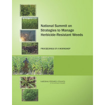 National Summit on Strategies to Manage Herbicide-Resistant Weeds: Proceedings of a Workshop by National Research Council, 9780309265560