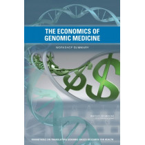 The Economics of Genomic Medicine: Workshop Summary by Roundtable on Translating Genomic-Based Research for Health, 9780309269681