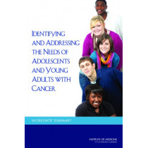 Identifying and Addressing the Needs of Adolescents and Young Adults with Cancer: Workshop Summary by National Cancer Policy Forum, 9780309294416