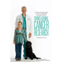 The Role of Clinical Studies for Pets with Naturally Occurring Tumors in Translational Cancer Research: Workshop Summary by Sharyl J. Nass, 9780309379908