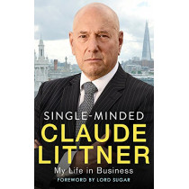 Single-Minded: My Life in Business by Claude Littner, 9780349414508