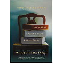 Now I Sit Me Down: From Klismos to Plastic Chair: A Natural History by Witold Rybczynski, 9780374537036