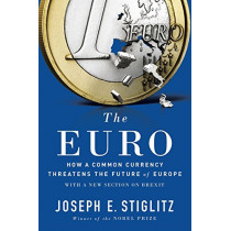 The Euro: How a Common Currency Threatens the Future of Europe by Joseph E. Stiglitz, 9780393354102