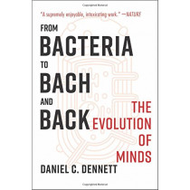 From Bacteria to Bach and Back: The Evolution of Minds by Daniel C. Dennett, 9780393355505