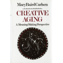 Creative Aging: A Meaning-Making Perspective by Mary Baird Carlsen, 9780393702262