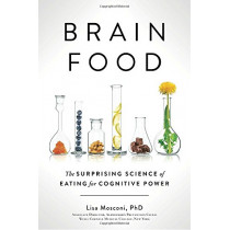 Brain Food: The Surprising Science of Eating for Cognitive Power by Lisa Mosconi, 9780399573996