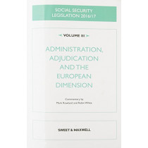 Social Security Legislation 2016/17 Volume III: Administration, Adjudication and the European Dimension by Nick Wikeley, 9780414056022