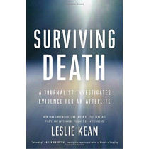 Surviving Death: A Journalist Investigates Evidence for an Afterlife by Leslie Kean, 9780451497147