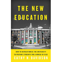 The New Education: How to Revolutionize the University to Prepare Students for a World In Flux by Cathy N. Davidson, 9780465079728