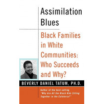 Assimilation Blues: Black Families In White Communities, Who Succeeds And Why by Beverly Daniel Tatum, 9780465083602