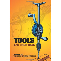 Tools and Their Uses by United States Bureau of Naval Personnel, 9780486220222