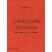 Curatorial Activism: Towards an Ethics of Curating by Maura Reilly, 9780500239704