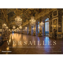 Versailles: The Great and Hidden Splendours of the Sun King's Palace, 9780500519868