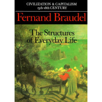 Civilization and Capitalism, 15th-18th Century: The Structure of Everyday Life: v. 1 by Fernand Braudel, 9780520081147